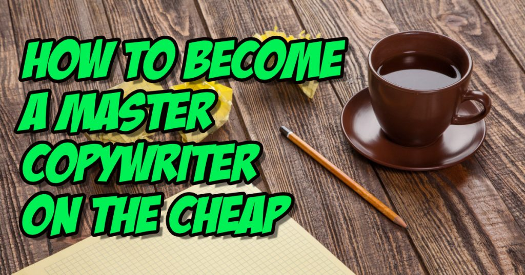 How to Become a Master Copywriter on the Cheap 2