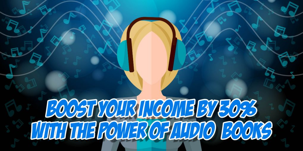 SNM124: Boost Your Income By 30% With the Power of Audiobooks