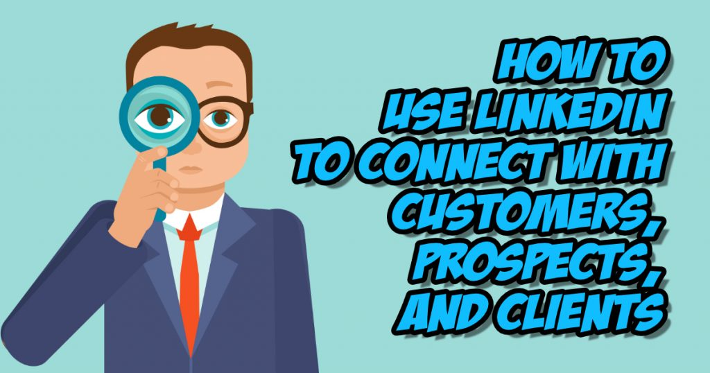 SNM148: How to Use LinkedIn to Connect with Customers, Prospects, and Clients 4