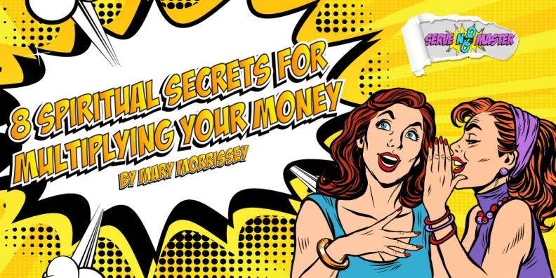 Mary Morrissey - 8 Spiritual Secrets For Multiplying Your Money