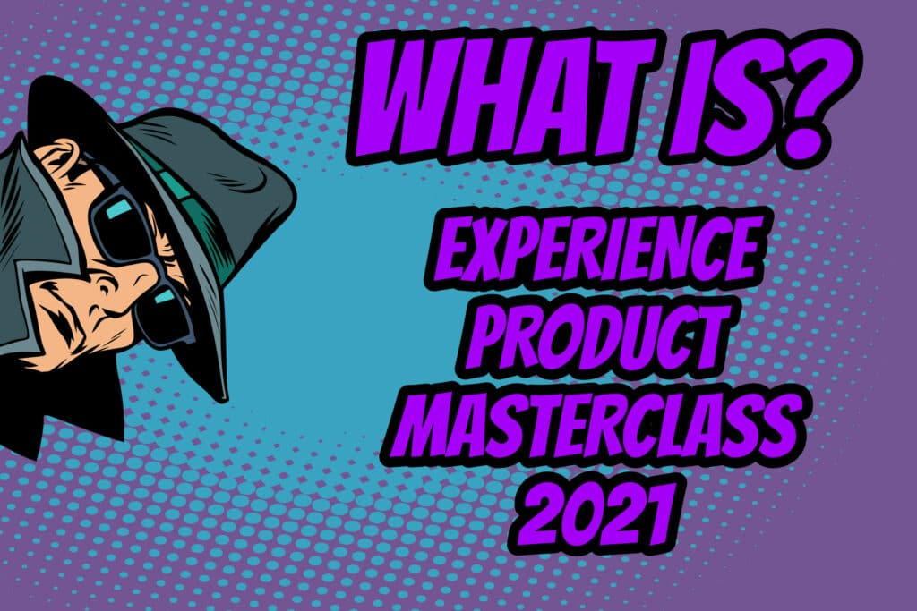 what is experience product masterclass 2021