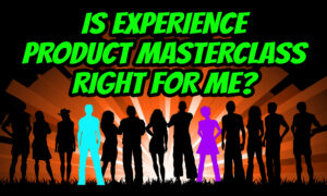 is experience product masterclass for me